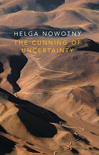 The Cunning of Uncertainty By Helga Nowotny