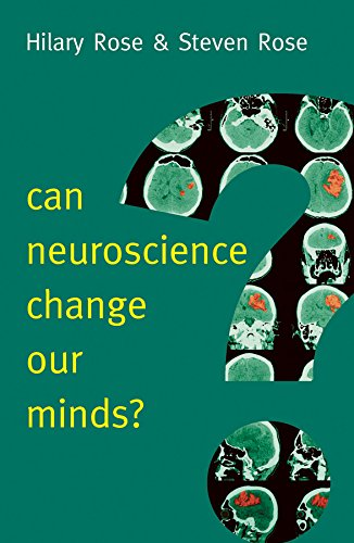 Can Neuroscience Change Our Minds? By Hilary Rose