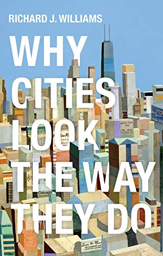 Why Cities Look the Way They Do By Richard Williams