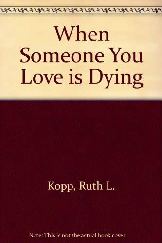 When Someone You Love is Dying By Ruth L. Kopp