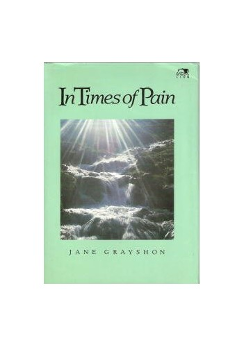 In Times of Pain By Jane Grayshon