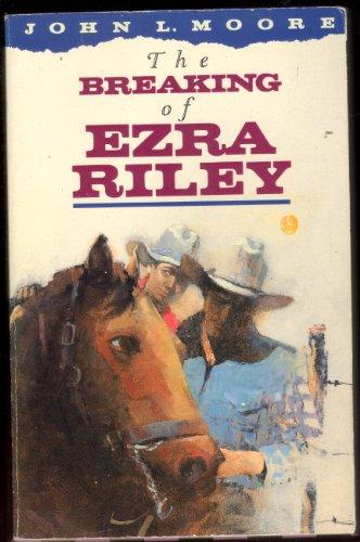 The Breaking of Ezra Riley By John Moore