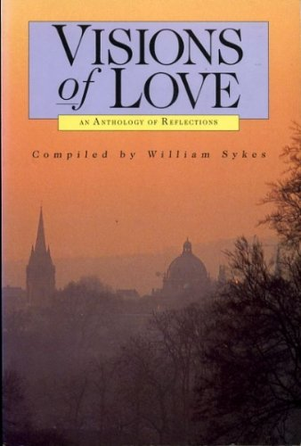 Visions of Love: An Anthology of Reflections by William G.D. Sykes