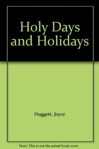 Holy Days and Holidays By Joyce Huggett