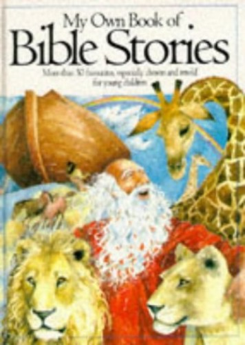 My Own Book of Bible Stories: More Than 50 Favourites, Especially Chosen and Retold for Young Children by Pat Alexander