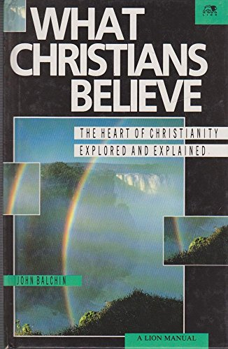 What Christians Believe by John Balchin
