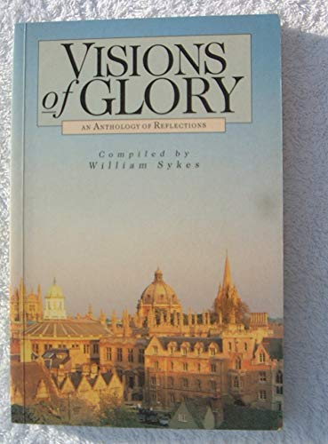Visions of Glory: An Anthology of Reflections by William G.D. Sykes