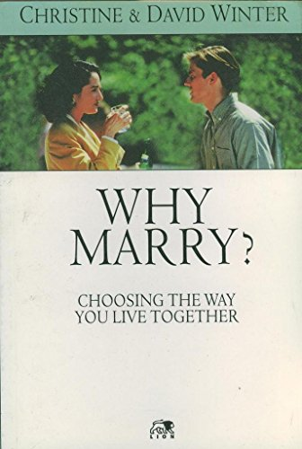 Why Marry?: Choosing the Way You Live Together by David Winter