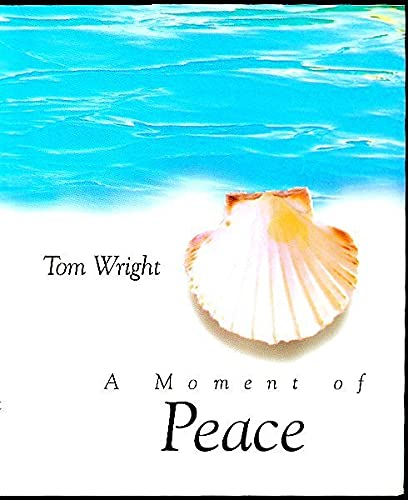 A Moment of Peace By Tom Wright