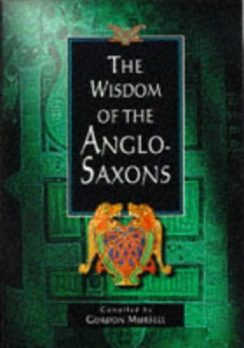 The Wisdom of the Anglo-Saxons By Gordon Mursell
