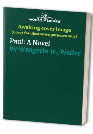 Paul: A Novel By Walter Wangerin, Jr.