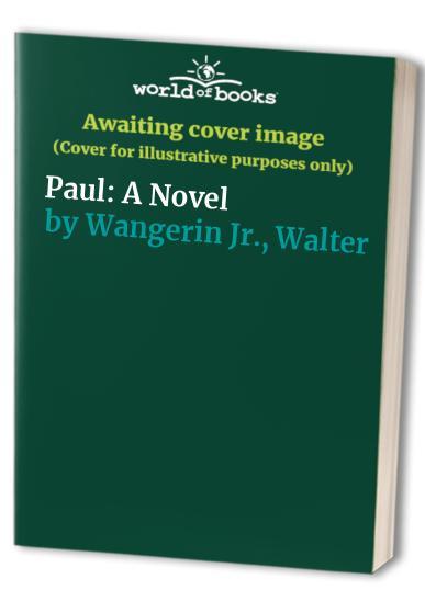 Paul: A Novel By Walter Wangerin, Jr.