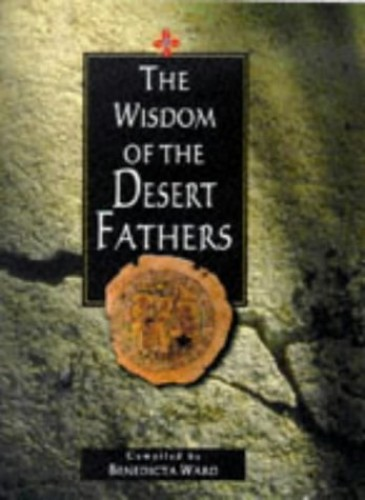The Wisdom of the Desert Fathers by Benedicta Ward, SLG