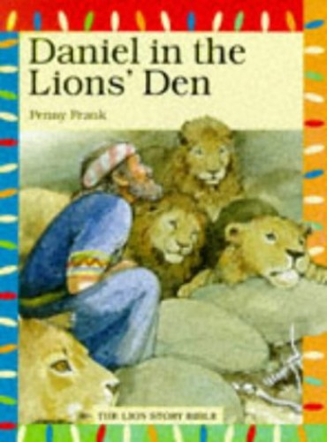 Daniel in the Lions' Den (The Lion story bible) by Penny Frank