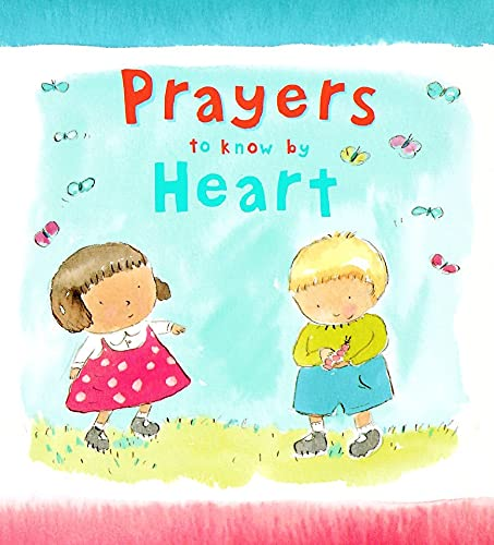 Prayers to Know by Heart By Lois Rock