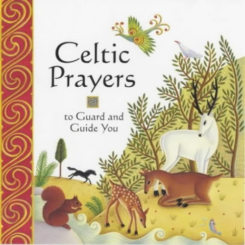 Celtic Prayers to Guard and Guide You By Lois Rock