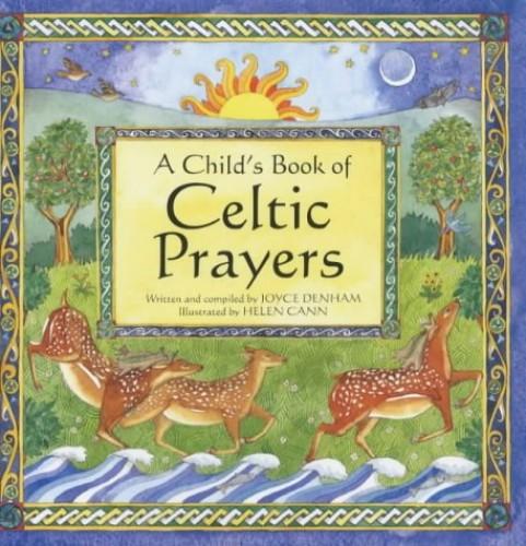 A Child's Book of Celtic Prayers By Joyce Denham