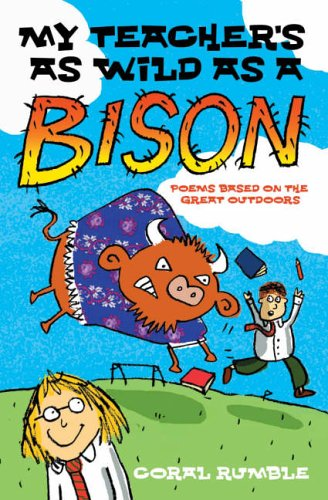 My Teacher's as Wild as a Bison By Coral Rumble