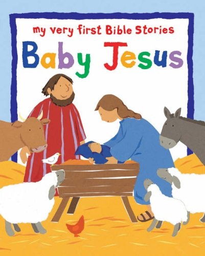 Baby Jesus: My Very First Bible Board Books (My Very First Board Book) by Lois Rock