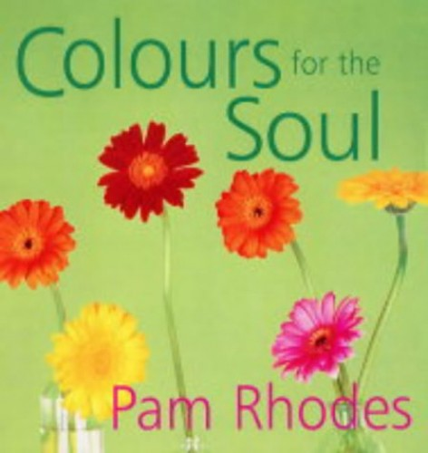 Colours for the Soul (Rhodes, Pam) By Pam Rhodes