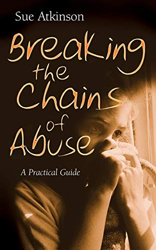 Breaking the Chains of Abuse By Sue Atkinson