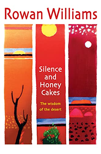 Silence and Honey Cakes: The Wisdom of the Desert by Dr. Rowan Williams