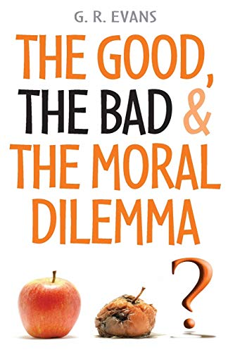 The Good, the Bad and the Moral Dilemma By G. R. Evans