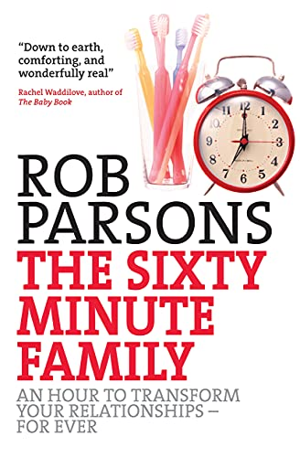 The Sixty-minute Family: One Hour to Transform Your Relationships for Ever by Rob Parsons