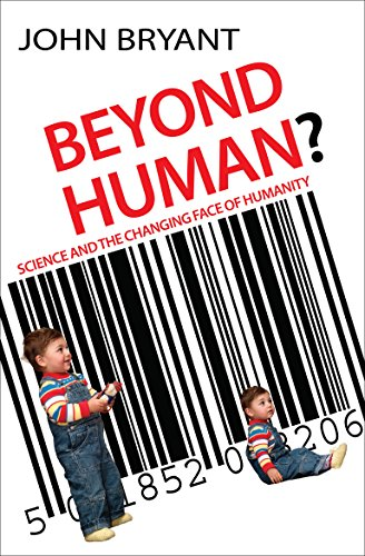 Beyond Human? By Professor John Bryant