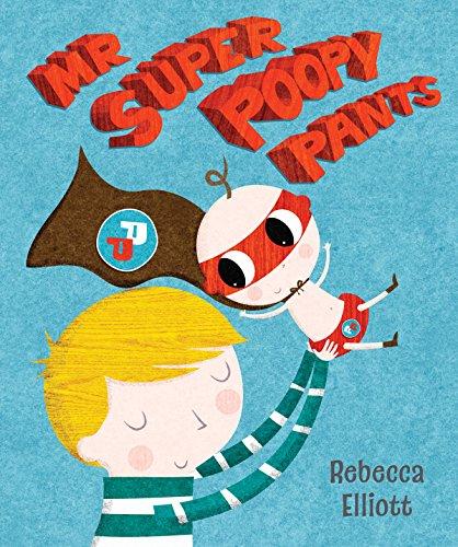 Mr Super Poopy Pants By Rebecca Elliott