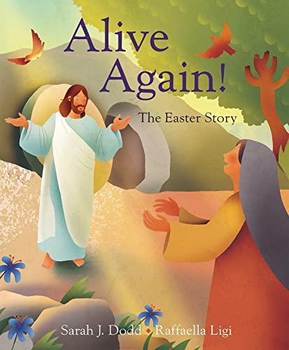 Alive Again! The Easter Story By Raffaella Ligi
