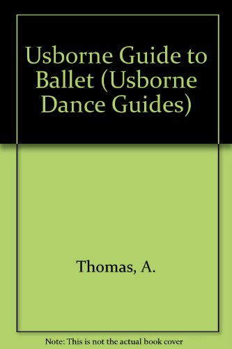Usborne Guide to Ballet By A. Thomas