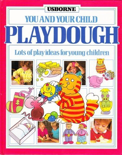 Playdough: Lots of Play Ideas for Young Children (You & Your Child) By Jenny Tyler