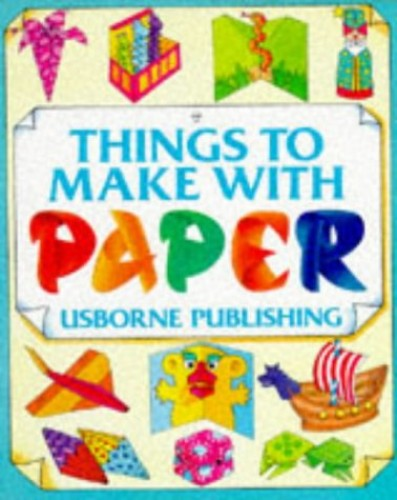 Things to Make with Paper: Pop-ups, Origami, Superplanes by Kate Needham