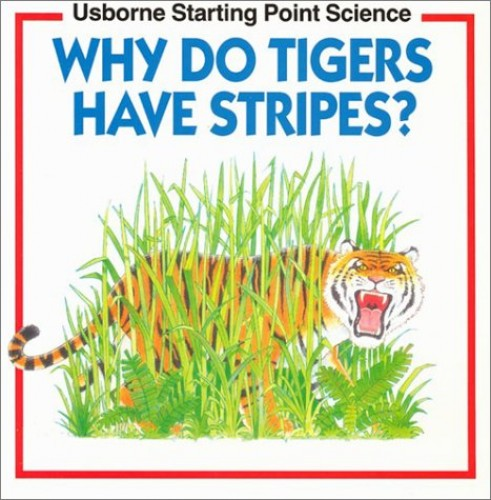 Why Do Tigers Have Stripes? By Mike Unwin