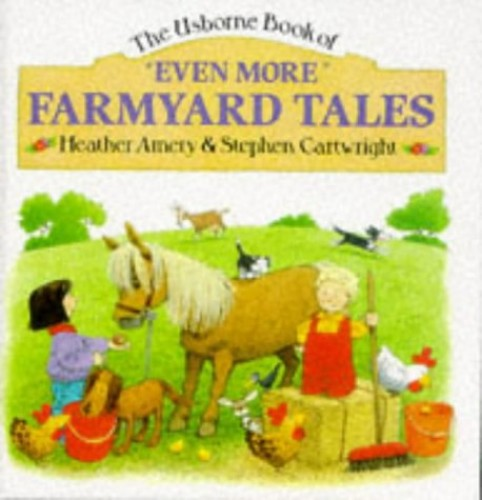 Even More Farmyard Tales By Heather Amery