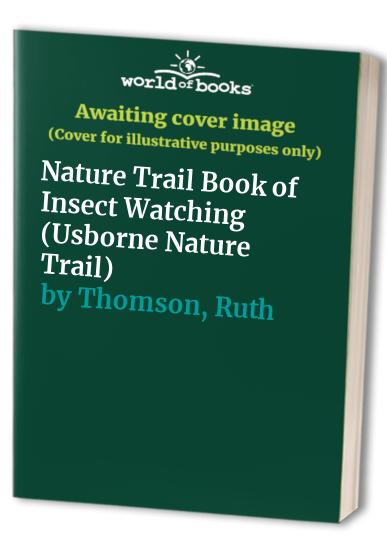 Nature Trail Book of Insect Watching By Ruth Thomson