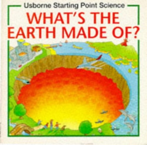 What's the Earth Made of? By Susan Mayes