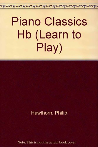 Piano Classics (Combined Volume) By Philip Hawthorn