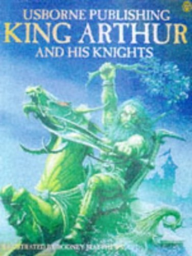 King Arthur and His Knights By Felicity Brooks