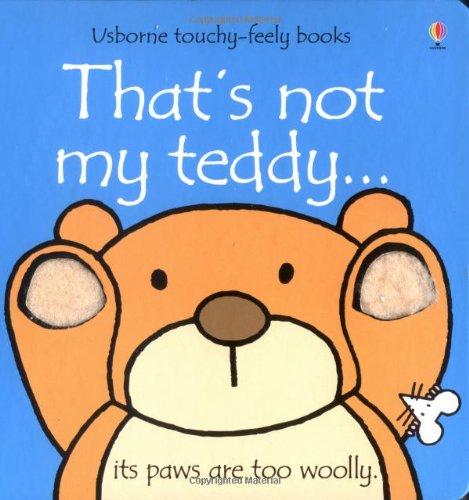 That's Not My Teddy (Usborne Touchy Feely Books) By Fiona Watt