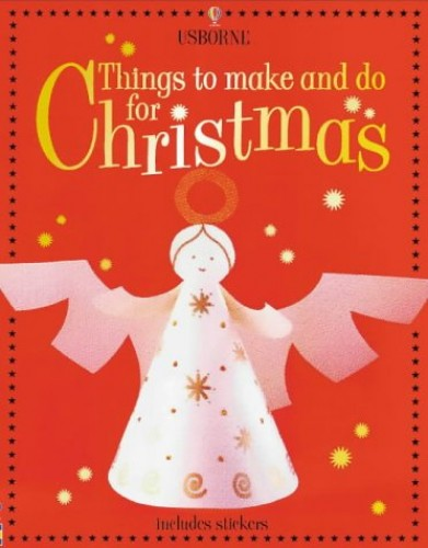 Things to Make and Do for Christmas By Fiona Watt