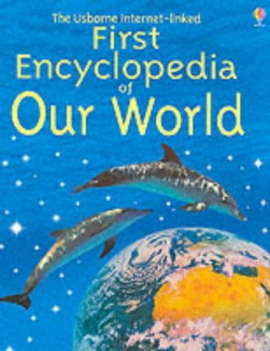 First Encyclopedia of Our World by Felicity Brooks