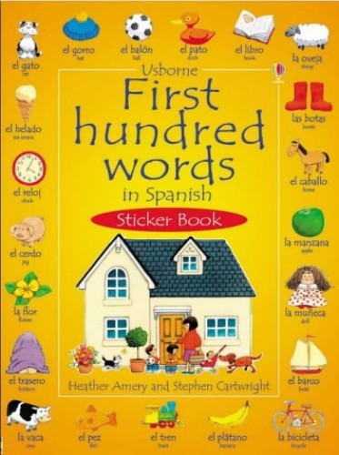 First 100 Words in Spanish Sticker Book (Usborne First Hundred Words Sticker Books) by Heather Amery