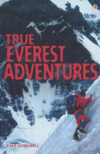True Everest Adventure Stories By Paul Dowswell
