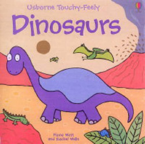 Dinosaurs (Touchy-Feely Board Books) (Touchy-Feely Books) by Fiona Watt