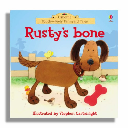 Rusty's Bone (Touchy Feely Farmyard Tale) (Farmyard Tales Touchy Feely)