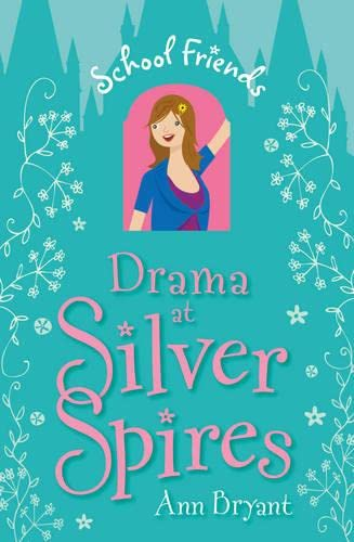 Drama at Silver Spires (School Friends): 2 By Ann Bryant