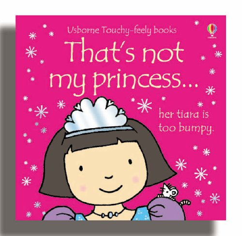 That's Not My Princess (Usborne Touchy Feely Books) By Fiona Watt