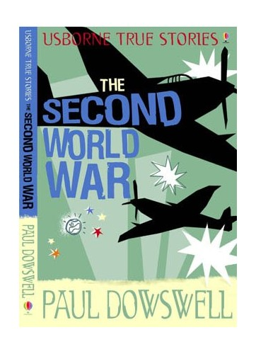 True Stories of the Second World War By Paul Dowswell